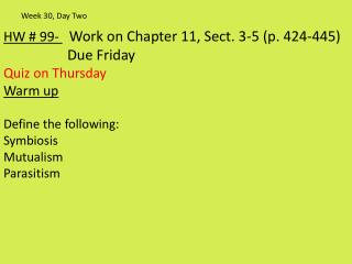 HW # 99-  Work on Chapter 11, Sect. 3-5 (p. 424-445)                  Due Friday Quiz on  Thursday