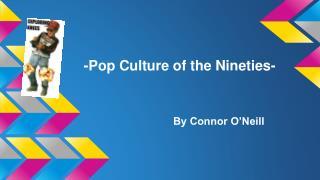 -Pop Culture of the Nineties-