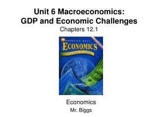 Unit 6 Macroeconomics: GDP and Economic Challenges Chapters  12.1