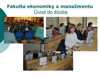 Fakulta ekonomiky a manažmentu Úvod do štúdia