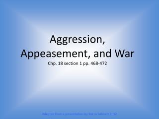 Aggression, Appeasement, and War Chp . 18 section 1 pp . 468-472