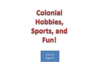 Colonial Hobbies, Sports, and Fun!