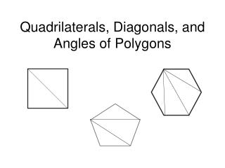 Quadrilaterals, Diagonals, and Angles of Polygons