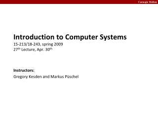 Introduction to Computer Systems 15-213/18-243, spring 2009 27 th  Lecture, Apr. 30 th