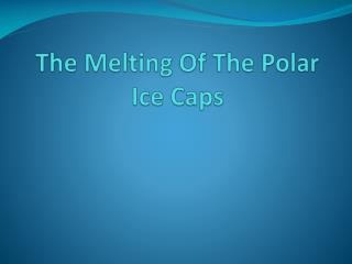 The Melting Of The Polar Ice Caps