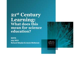 21 st  Century Learning:  What does this mean for science education? NZSTA July 2013