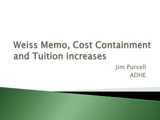 Weiss Memo, Cost Containment and Tuition increases
