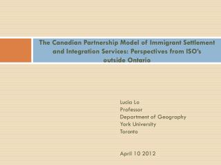 Lucia Lo Professor Department of Geography York University Toronto April 10 2012
