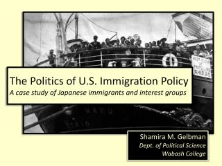 The Politics of U.S. Immigration Policy A case study of Japanese immigrants and interest groups