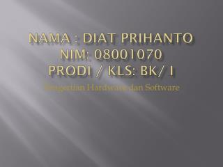 Nama : Diat Prihanto Nim: 08001070 Prodi / kls: BK/ i