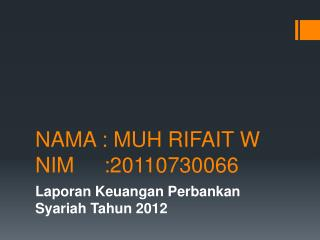 NAMA : MUH RIFAIT W NIM     :20110730066