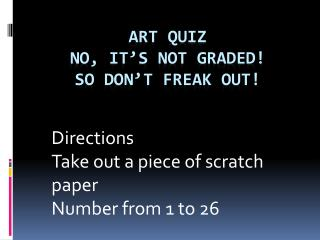 Art  Quiz No, it's not graded! So don't freak out!