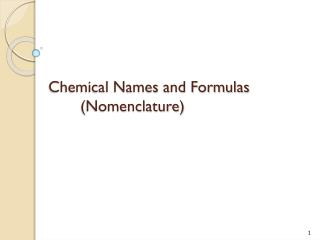 Chemical Names and Formulas 	(Nomenclature)