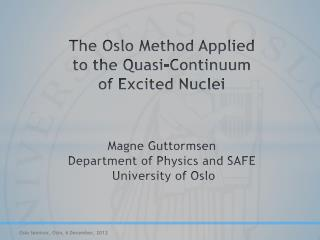 The Oslo Method Applied  to the Quasi-Continuum  of  E xcited  N uclei Magne  Guttormsen