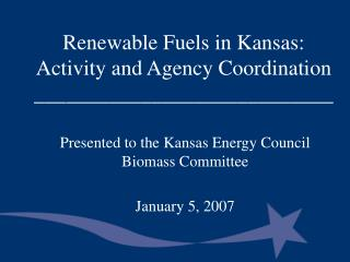 Renewable Fuels in Kansas: Activity and Agency Coordination ...