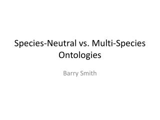 Species-Neutral vs. Multi-Species Ontologies