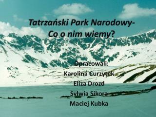 Tatrza?ski Park Narodowy-  Co o nim wiemy ?