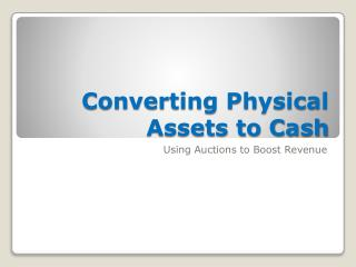 Converting Physical Assets to Cash