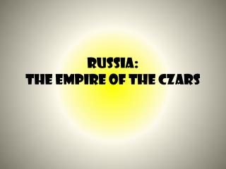 Russia :  The  Empire of the Czars
