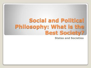 Social and Political Philosophy: What is the Best Society?