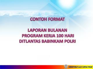 CONTOH FORMAT LAPORAN BULANAN PROGRAM  KERJA 100 HARI DITLANTAS BABINKAM POLRI