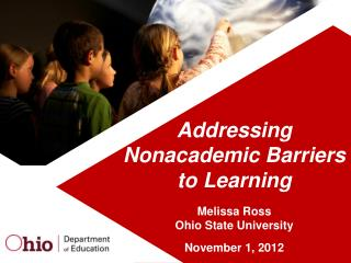 Addressing  Nonacademic Barriers to Learning Melissa Ross Ohio State University November 1, 2012