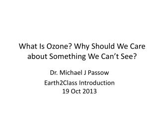 What Is Ozone? Why Should We Care about Something We Can�t See?
