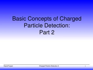 Basic Concepts of Charged Particle Detection: Part 2