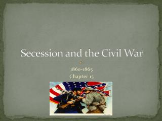 Secession and the Civil War