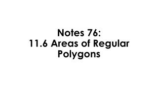 Notes 76:  11.6 Areas of Regular Polygons