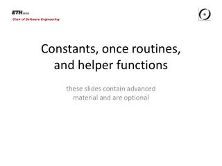 Constants, once routines,  and helper functions