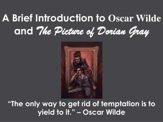 A Brief Introduction to  Oscar Wilde  and  The Picture of Dorian Gray