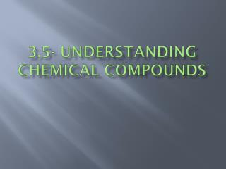 3.5- Understanding Chemical Compounds
