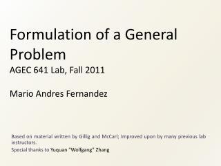 Formulation of a General Problem AGEC 641 Lab, Fall 2011 Mario Andres Fernandez