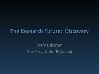 The Research Future:  Discovery