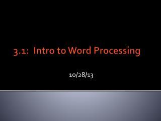 3.1:  Intro to Word Processing