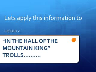 """ IN THE HALL OF THE MOUNTAIN KING"" TROLLS………."