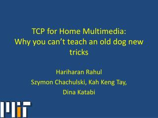 TCP for Home Multimedia: Why you can't teach an old dog new tricks