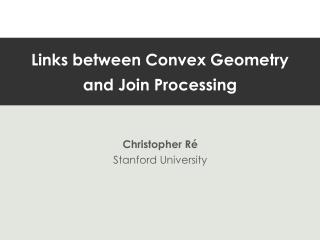 Links between Convex Geometry  and Join Processing