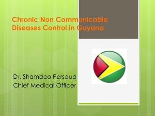 Chronic Non Communicable Diseases  Control in  Guyana