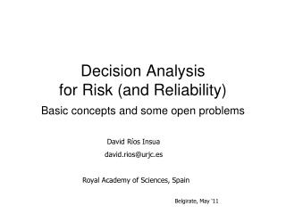 Decision Analysis for Risk  (and  Reliability ) Basic  concepts  and  some  open  problems