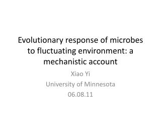 Evolutionary response of microbes to fluctuating environment: a mechanistic account