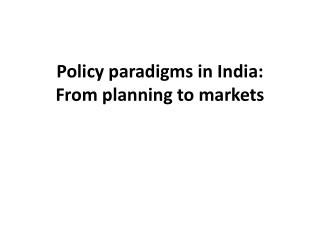 Policy  paradigms  in India:  From planning to markets