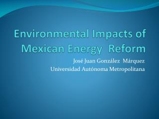 Environmental Impacts of Mexican Energy  Reform