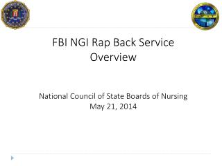 FBI NGI  Rap Back Service Overview National Council of State Boards of Nursing May 21, 2014