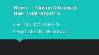 Nama : Nirwan  Sukmajati NIM: 110810251016