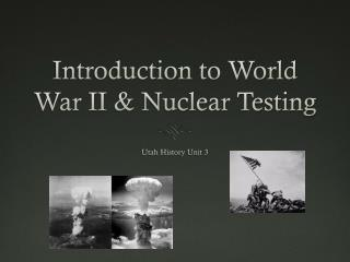 Introduction to World War II & Nuclear Testing