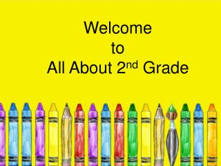 Welcome to All About 2 nd  Grade