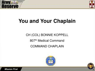 You and Your Chaplain CH (COL) BONNIE KOPPELL 807 th  Medical Command  COMMAND  CHAPLAIN