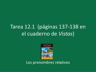 Tarea  12.1  ( páginas  137-138 en el  cuaderno  de  Vistas )